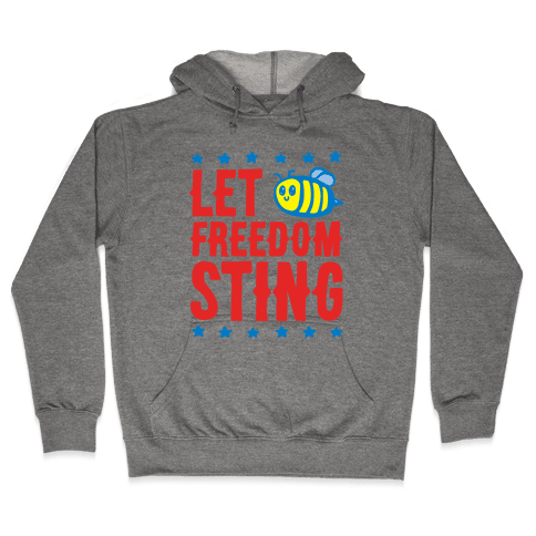 Let Freedom Sting Hooded Sweatshirt