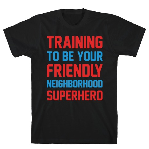 Training To Be Your Friendly Neighborhood Superhero Parody White Print T-Shirt