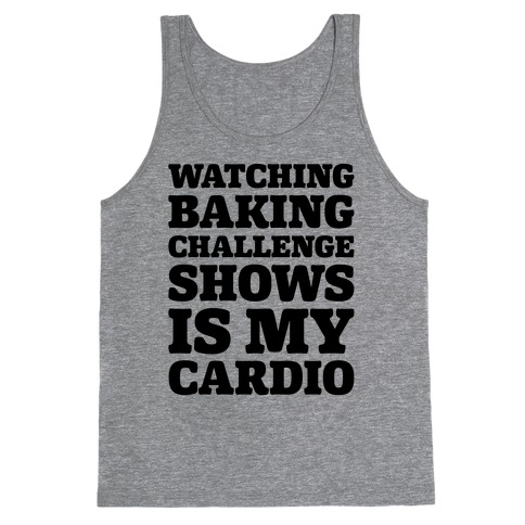 Watching Baking Challenge Shows Is My Cardio Tank Top