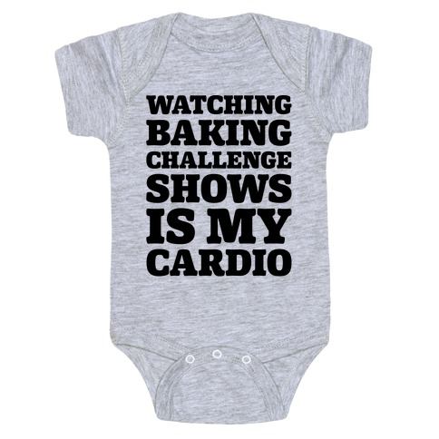 Watching Baking Challenge Shows Is My Cardio Baby Onesy