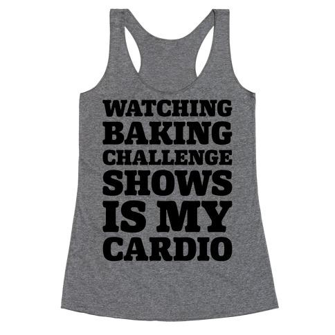 Watching Baking Challenge Shows Is My Cardio Racerback Tank Top