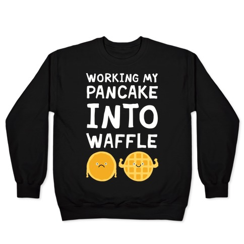 Working My Pancake Into Waffle Pullover