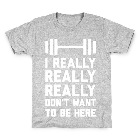 I Really Really Really Don't Want To Be Here Kids T-Shirt