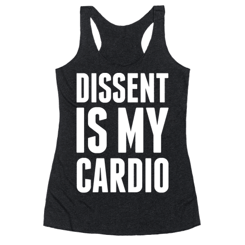 Dissent Is My Cardio