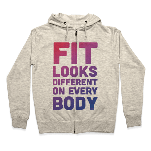 Fit Looks Different On Every Body Zip Hoodie