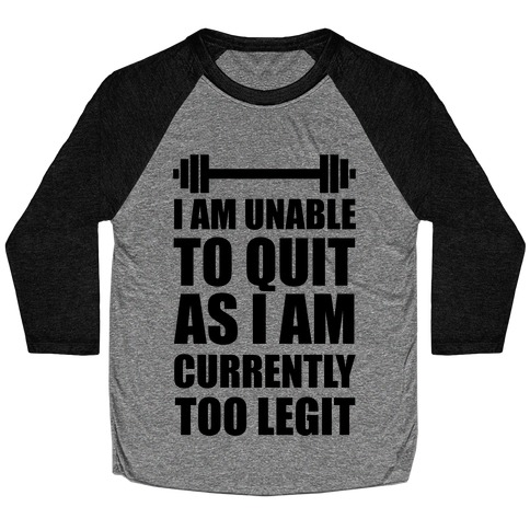 I Am Unable To Quit As I Am Currently Too Legit Baseball Tee