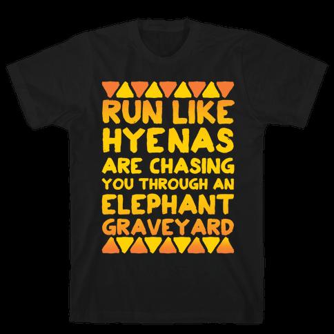 Run Like Hyenas Are Chasing You Through an Elephant Graveyard Mens T-Shirt