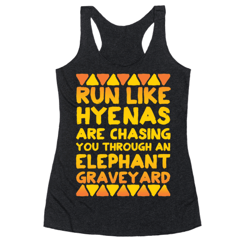 Run Like Hyenas Are Chasing You Through an Elephant Graveyard Racerback Tank Top