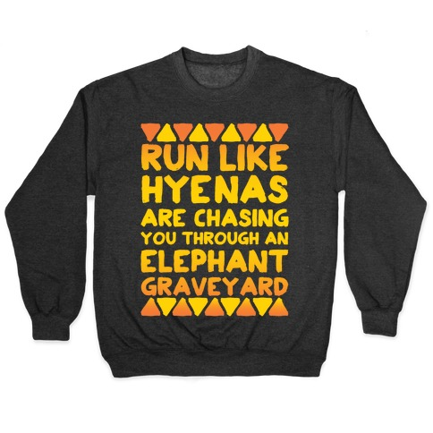 Run Like Hyenas Are Chasing You Through an Elephant Graveyard Pullover
