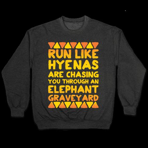 Run Like Hyenas Are Chasing You Through an Elephant Graveyard Pullover