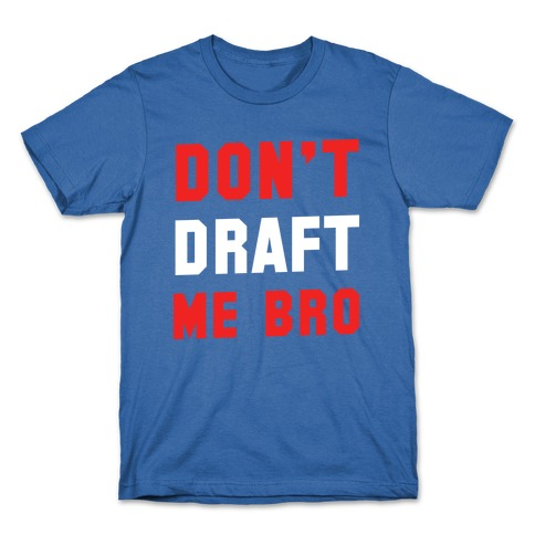 Don't Draft Me Bro T-Shirt