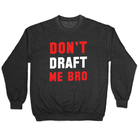 Don't Draft Me Bro Pullover