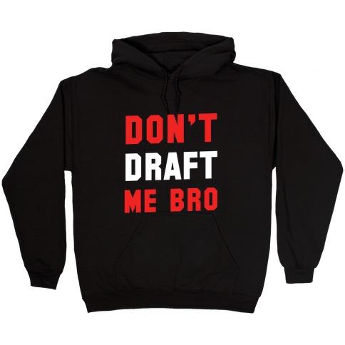 Don't Draft Me Bro Hooded Sweatshirt