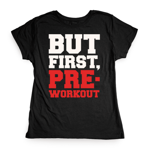 But First Pre-Workout White Print Womens T-Shirt