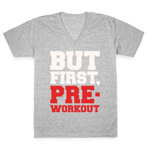 But First Pre-Workout White Print V-Neck Tee Shirt