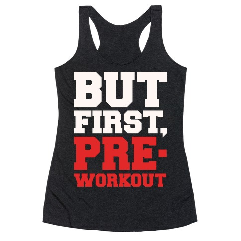 But First Pre-Workout White Print Racerback Tank Top