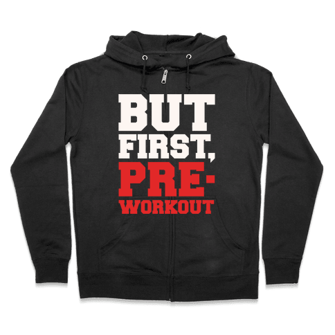 But First Pre-Workout White Print Zip Hoodie