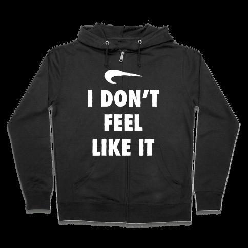 I Don't Feel Like It Parody Zip Hoodie