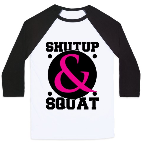 Shutup and Squat Baseball Tee