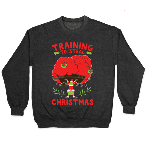 Training to Steal Christmas Pullover