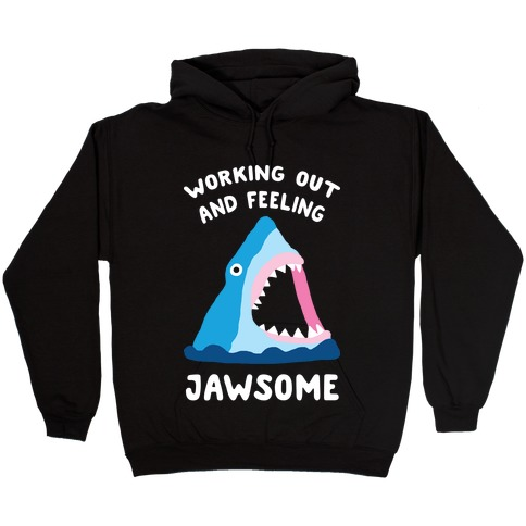 Working Out And Feeling Jawsome Hooded Sweatshirt