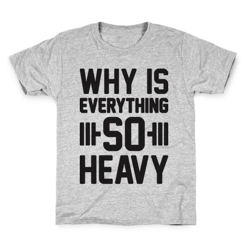 Why Is Everything So Heavy Kids T-Shirt