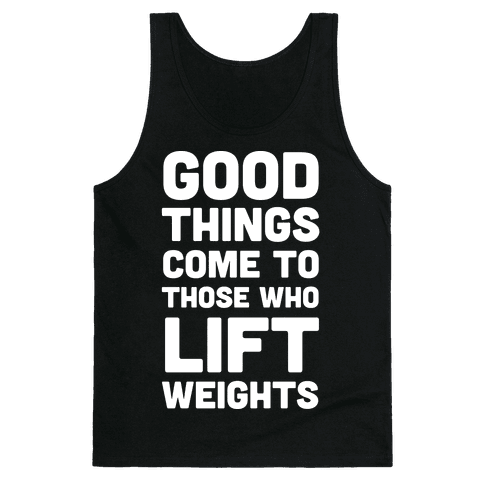 Good Things Come To Those Who Lift Weights Tank Top