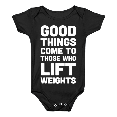 Good Things Come To Those Who Lift Weights Baby Onesy