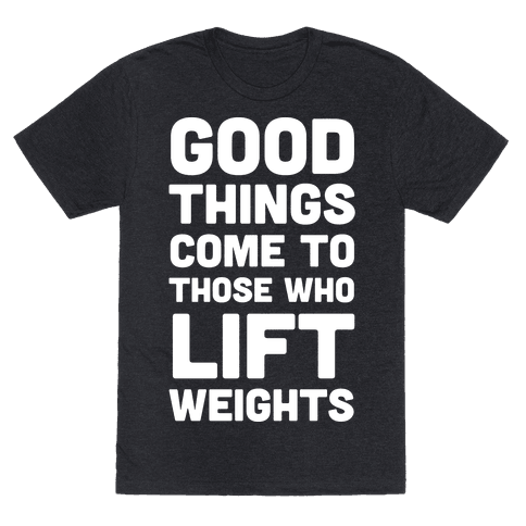 Good Things Come To Those Who Lift Weights