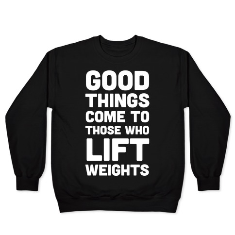 Good Things Come To Those Who Lift Weights Pullover