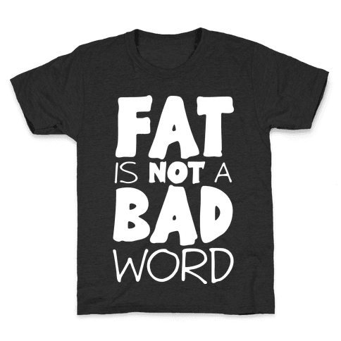 FAT Is Not A BAD word Kids T-Shirt