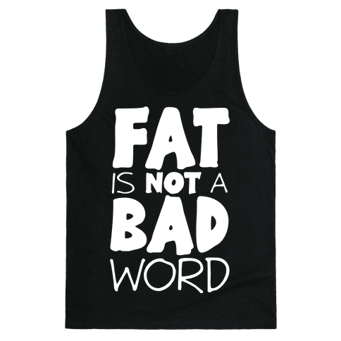 FAT Is Not A BAD word Tank Top