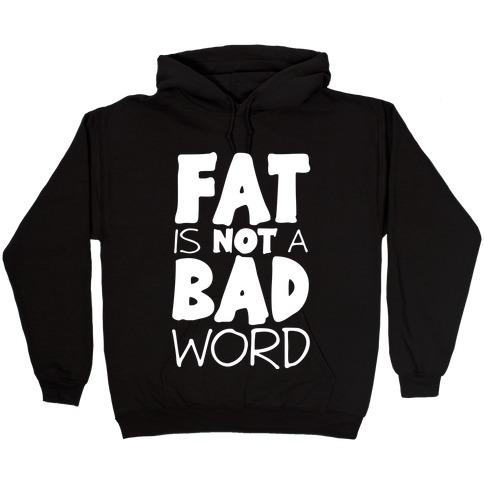 FAT Is Not A BAD word Hooded Sweatshirt
