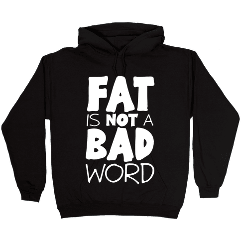 FAT Is Not A BAD word Hooded Sweatshirt