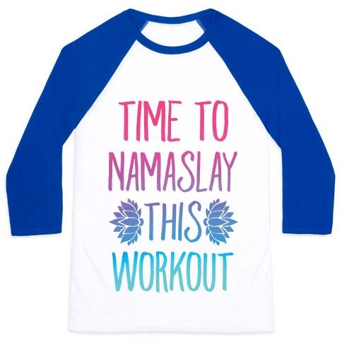 Time To Namaslay This Workout Baseball Tee