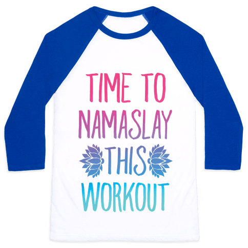 Time To Namaslay This Workout Baseball Tee