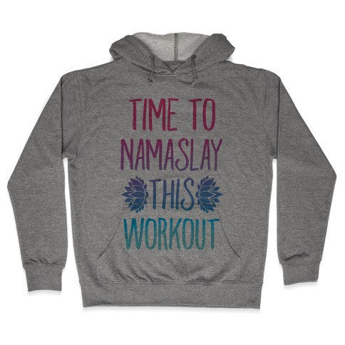 Time To Namaslay This Workout Hooded Sweatshirt
