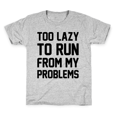 Too Lazy To Run From My Problems Kids T-Shirt