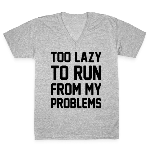Too Lazy To Run From My Problems V-Neck Tee Shirt