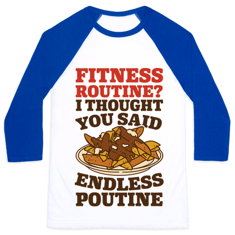 Fitness Routine? I Thought You Said Endless Poutine Baseball Tee