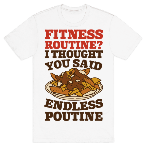 Fitness Routine? I Thought You Said Endless Poutine Mens T-Shirt