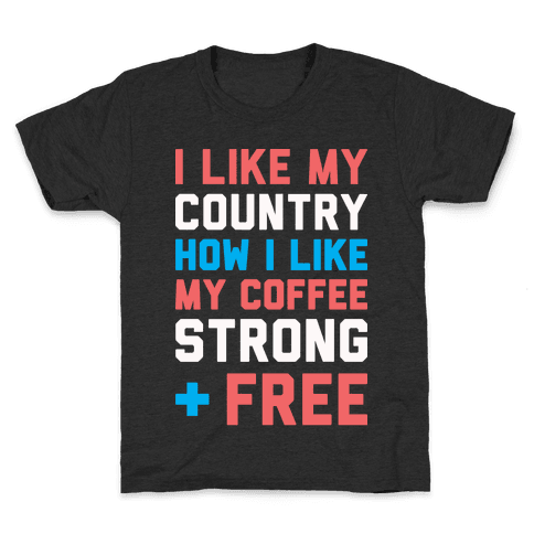 I Like My Country How I Like My Coffee Strong & Free (White) Kids T-Shirt