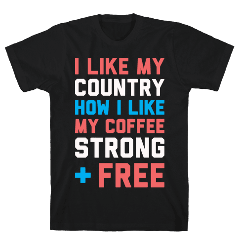 I Like My Country How I Like My Coffee Strong & Free (White) Mens/Unisex T-Shirt