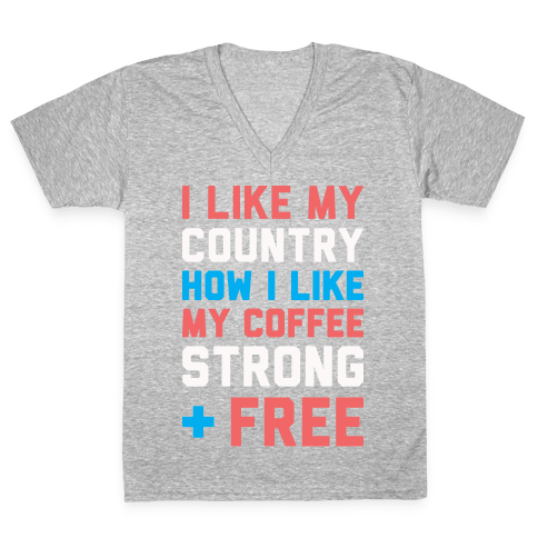 I Like My Country How I Like My Coffee Strong & Free (White) V-Neck Tee Shirt