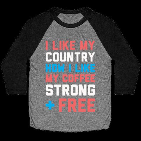 I Like My Country How I Like My Coffee Strong & Free (White) Baseball Tee