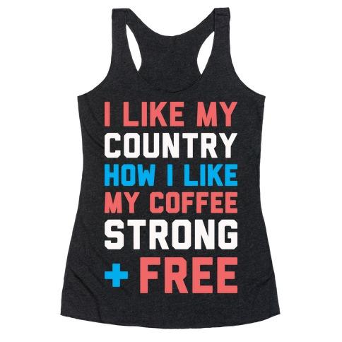I Like My Country How I Like My Coffee Strong & Free (White) Racerback Tank Top