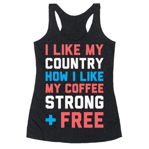 I Like My Country How I Like My Coffee Strong & Free (White) Racerback Tank Top