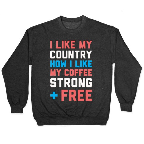 I Like My Country How I Like My Coffee Strong & Free (White) Pullover