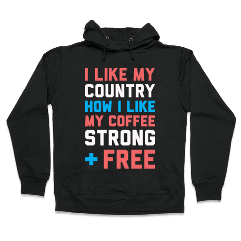 I Like My Country How I Like My Coffee Strong & Free (White) Hooded Sweatshirt