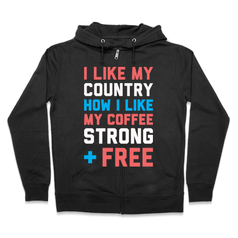 I Like My Country How I Like My Coffee Strong & Free (White) Zip Hoodie